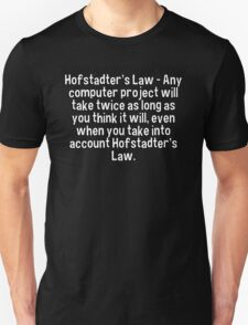 Hofstadter's Law - Any computer project will take twice as long as you think it will' even when you take into account Hofstadter's Law. T-Shirt