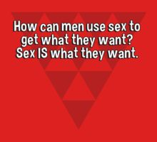 How can men use sex to get what they want? Sex IS what they want. by margdbrown