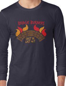 Bridge BURNERS DISTRESSED VERSION first in last out  Long Sleeve T-Shirt