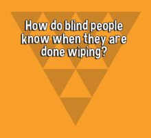 How do blind people know when they are done wiping? by margdbrown