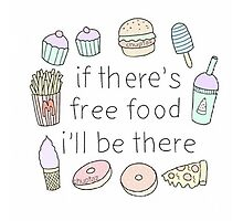 If there's free food i'll be there Photographic Print