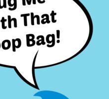 Hug Me With That Poop Bag! Sticker