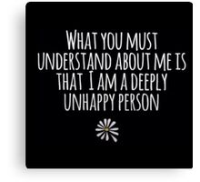 Looking for Alaska - What you must understand about me is that im a deeply unhappy person john green  Canvas Print