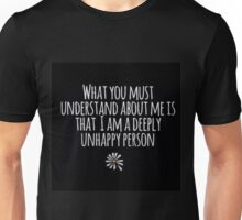 Looking for Alaska - What you must understand about me is that im a deeply unhappy person john green  Unisex T-Shirt