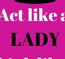 Act like a Lady, Think like a Bo$$ Sticker