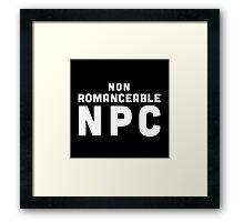 Non-Romanceable NPC Framed Print