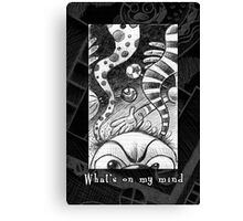 What's on my mind Canvas Print
