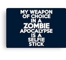 My weapon of choice in a Zombie Apocalypse is a selfie stick Canvas Print