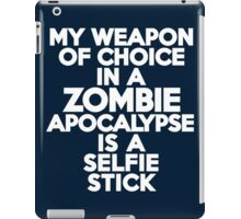 My weapon of choice in a Zombie Apocalypse is a selfie stick iPad Case/Skin