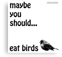 maybe you should eat birds Canvas Print