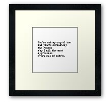 001 - You're Not My Cup Of Tea  Framed Print
