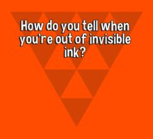 How do you tell when you're out of invisible ink? by margdbrown