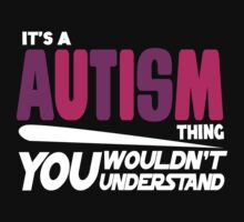 Its A Autism Thing, You Wouldnt Understand T-Shirt