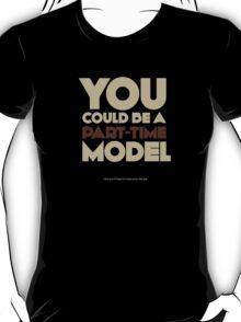 Part-time model T-Shirt