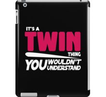 Its A Twin Thing, You Wouldnt Understand iPad Case/Skin