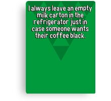 I always leave an empty milk carton in the refrigerator just in case someone wants their coffee black. Canvas Print