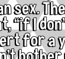 """I always thought music was more important than sex. Then I thought' """"if I don't hear a concert for a year' it doesn't bother me"""". Sticker"""