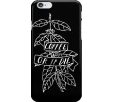 Coffee or Die - original pen and ink sketch iPhone Case/Skin