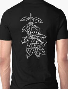 Coffee or Die - original pen and ink sketch T-Shirt
