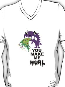 You Make Me Hurl - on lights T-Shirt