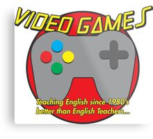 Video Game is better than English Teachers !! Metal Print