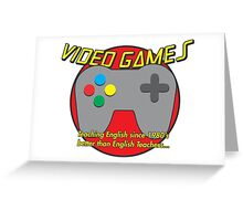 Video Game is better than English Teachers !! Greeting Card