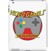 Video Game is better than English Teachers !! iPad Case/Skin