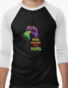 You Make Me Hurl - on darks T-Shirt