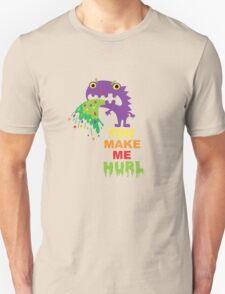 You Make Me Hurl - on darks T-Shirt