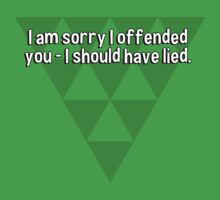 I am sorry I offended you - I should have lied. by margdbrown