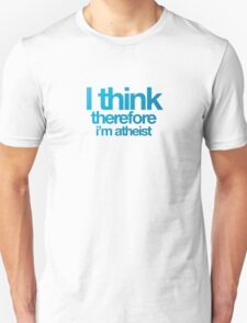 I think, therefore i'm atheist Unisex T-Shirt