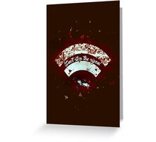 Can't Stop The Signal Greeting Card