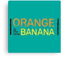 Orange is the New Banana, Text. Canvas Print
