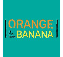 Orange is the New Banana, Text. Photographic Print