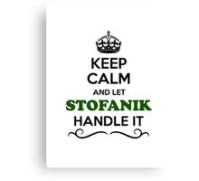 Keep Calm and Let STOFANIK Handle it Canvas Print