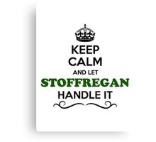Keep Calm and Let STOFFREGAN Handle it Canvas Print