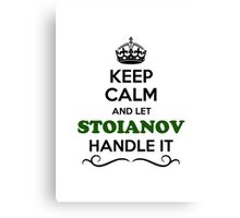 Keep Calm and Let STOIANOV Handle it Canvas Print
