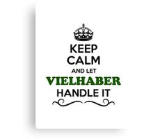 Keep Calm and Let VIELHABER Handle it Canvas Print