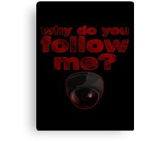 Why do you follow me? Canvas Print