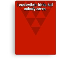 I can levitate birds' but nobody cares. Canvas Print