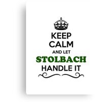 Keep Calm and Let STOLBACH Handle it Canvas Print