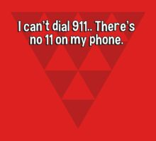 I can't dial 911.. There's no 11 on my phone. by margdbrown