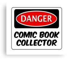 COMIC BOOK COLLECTOR, FUNNY FAKE SAFETY DANGER SIGN  Canvas Print
