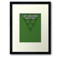 I can't spell and beer doesn't help. Framed Print