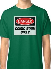 COMIC BOOK GIRLS, FUNNY FAKE SAFETY DANGER SIGN  Classic T-Shirt