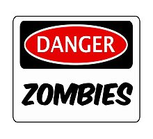 DANGER ZOMBIES FUNNY FAKE SAFETY DANGER SIGN Photographic Print