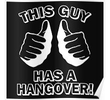 This guy has a hangover Poster