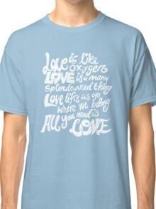 Love Is All You Need Classic T-Shirt
