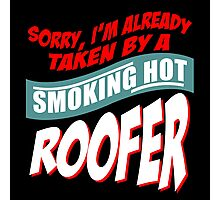 SORRY I'M ALREADY TAKEN BY A SMOKING HOT ROOFER Photographic Print