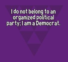 I do not belong to an organized political party; I am a Democrat. by margdbrown